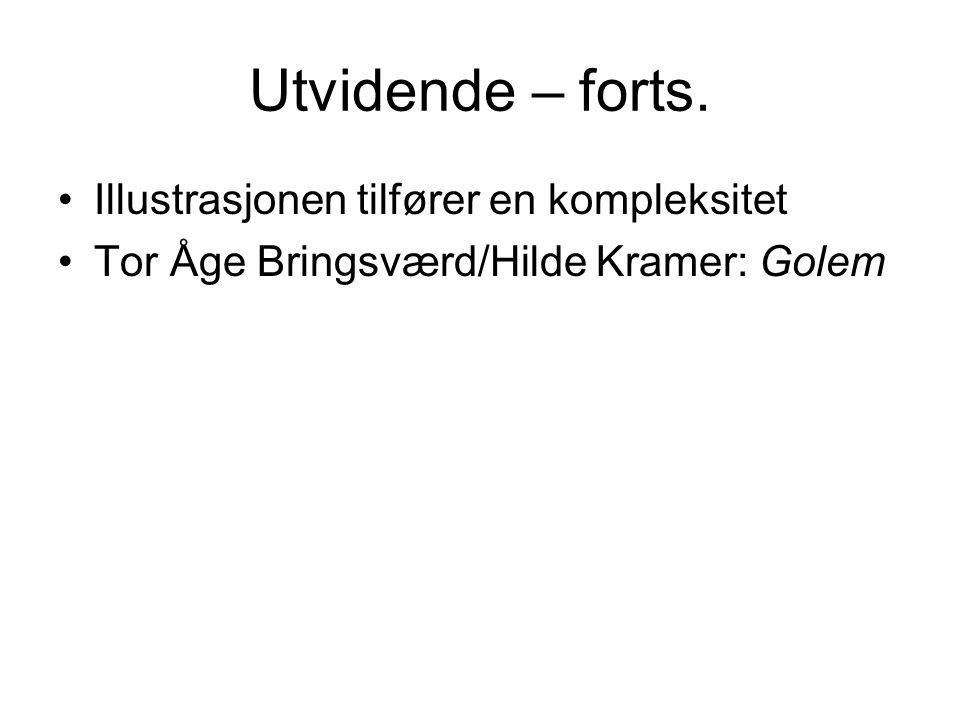 Utvidende – forts. Illustrasjonen tilfører en kompleksitet Tor Åge Bringsværd/Hilde Kramer: Golem
