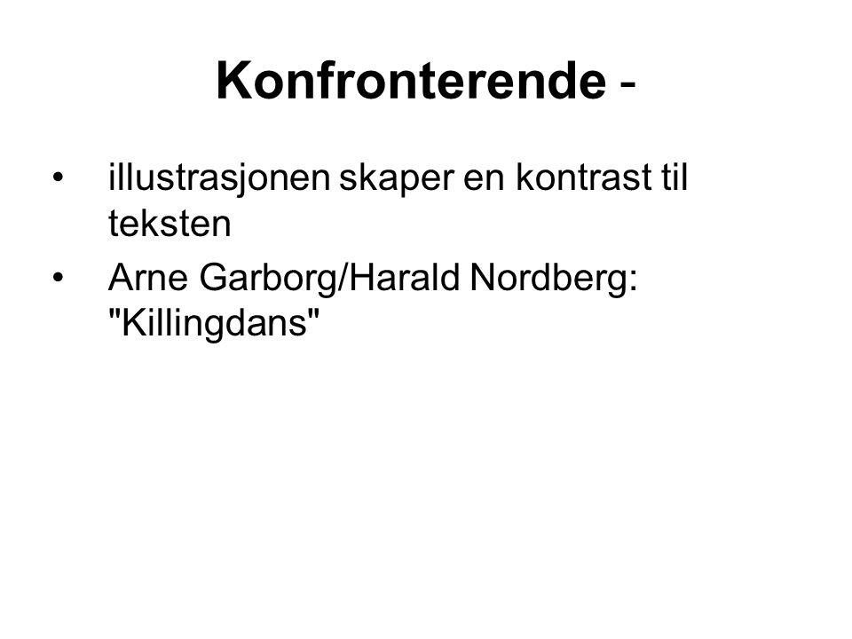 Konfronterende - illustrasjonen skaper en kontrast til teksten Arne Garborg/Harald Nordberg: Killingdans