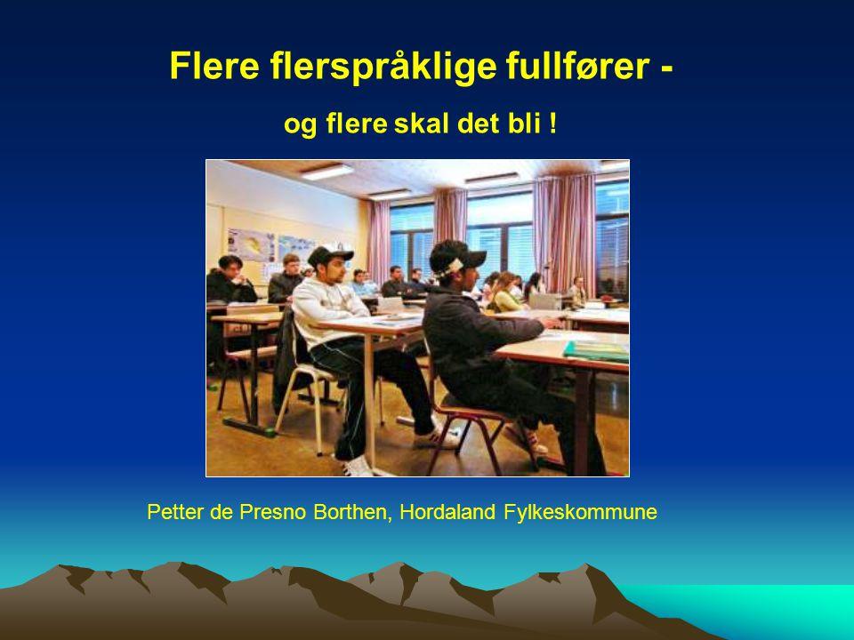 Flere flerspråklige fullfører - og flere skal det bli ! Petter de Presno Borthen, Hordaland Fylkeskommune