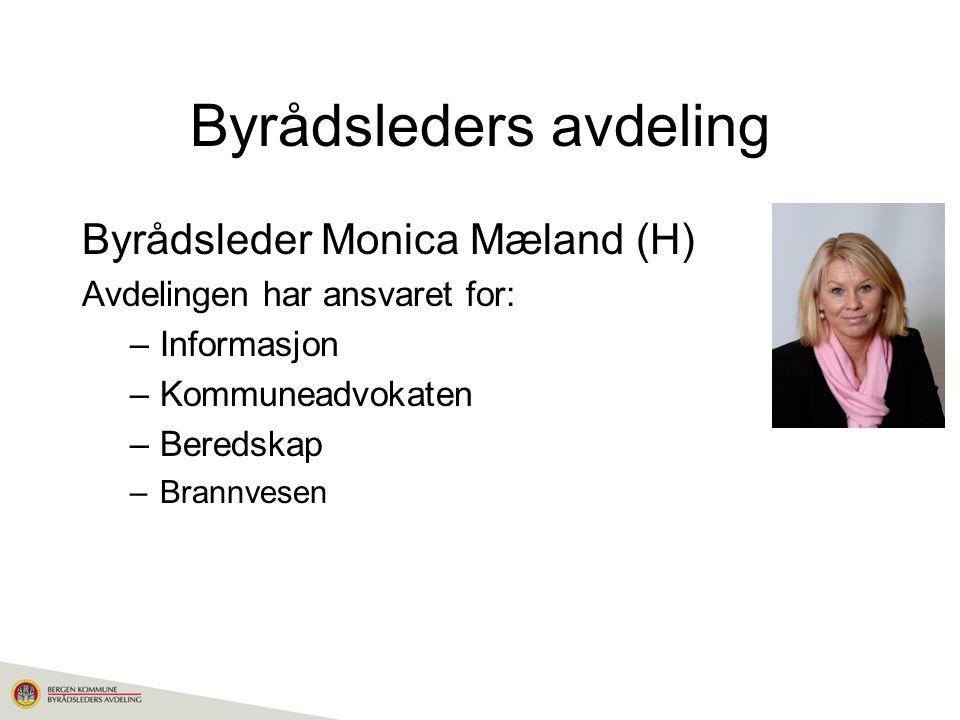 Byrådsleder Monica Mæland (H) Avdelingen har ansvaret for: –Informasjon –Kommuneadvokaten –Beredskap –Brannvesen Byrådsleders avdeling