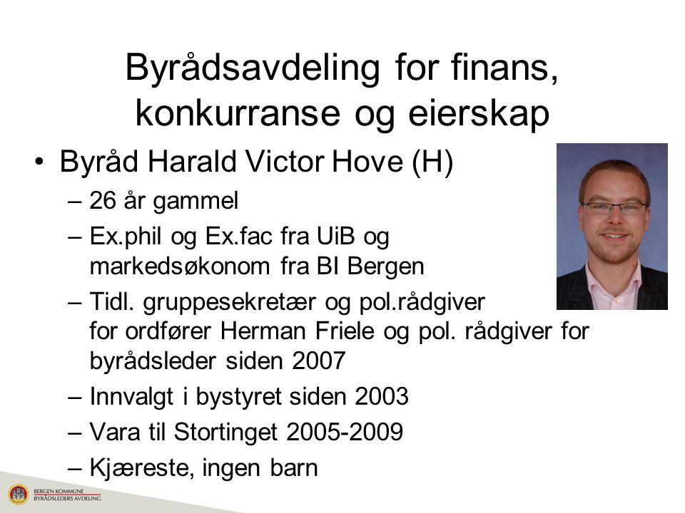 Byrådsavdeling for finans, konkurranse og eierskap Byråd Harald Victor Hove (H) –26 år gammel –Ex.phil og Ex.fac fra UiB og markedsøkonom fra BI Bergen –Tidl.