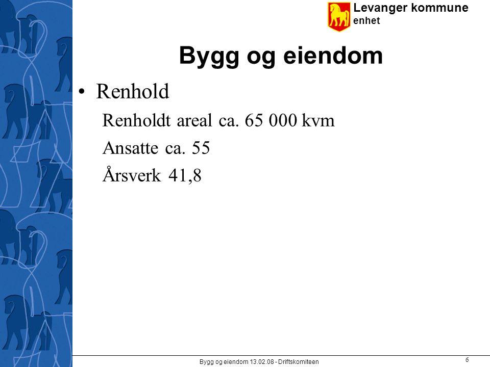 Levanger kommune enhet Bygg og eiendom 13.02.08 - Driftskomiteen 6 Bygg og eiendom Renhold Renholdt areal ca. 65 000 kvm Ansatte ca. 55 Årsverk 41,8