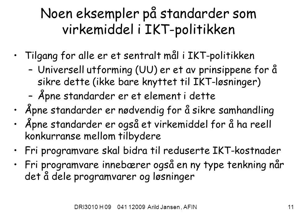 DRI3010 H 09 041 12009 Arild Jansen, AFIN 11 Noen eksempler på standarder som virkemiddel i IKT-politikken Tilgang for alle er et sentralt mål i IKT-p