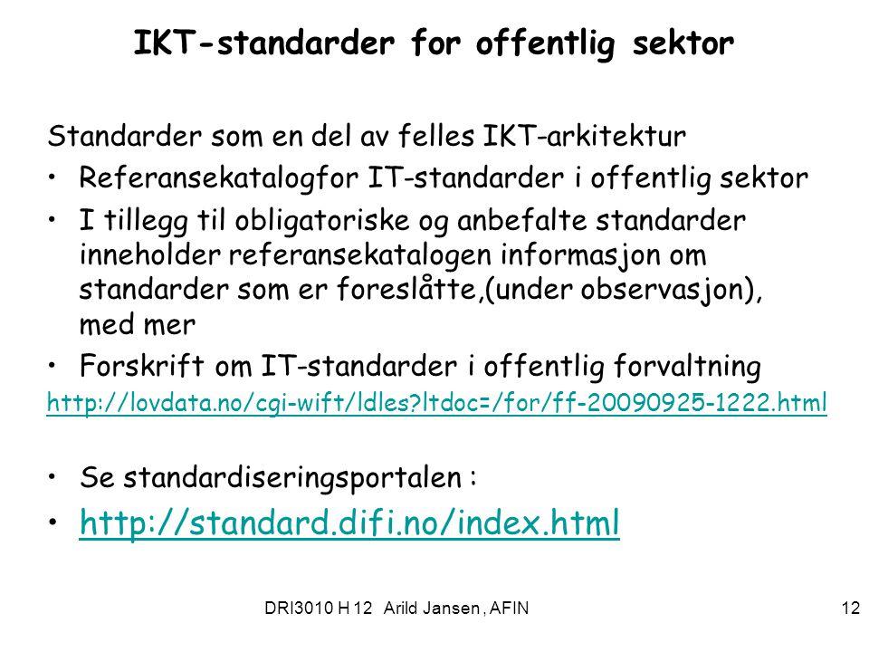 DRI3010 H 12 Arild Jansen, AFIN 12 IKT-standarder for offentlig sektor Standarder som en del av felles IKT-arkitektur Referansekatalogfor IT-standarde