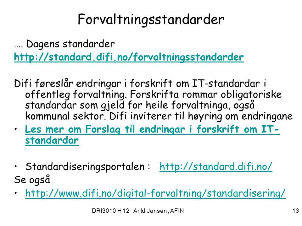 DRI3010 H 12 Arild Jansen, AFIN 13 Forvaltningsstandarder …. Dagens standarder http://standard.difi.no/forvaltningsstandarder Difi føreslår endringar