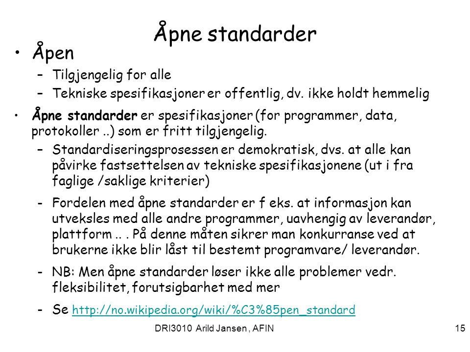 DRI3010 Arild Jansen, AFIN 15 Åpne standarder Åpen –Tilgjengelig for alle –Tekniske spesifikasjoner er offentlig, dv. ikke holdt hemmelig Åpne standar