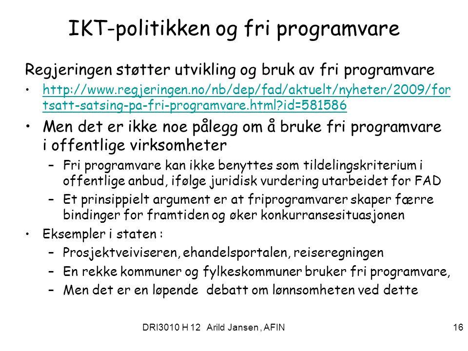 DRI3010 H 12 Arild Jansen, AFIN 16 IKT-politikken og fri programvare Regjeringen støtter utvikling og bruk av fri programvare http://www.regjeringen.n