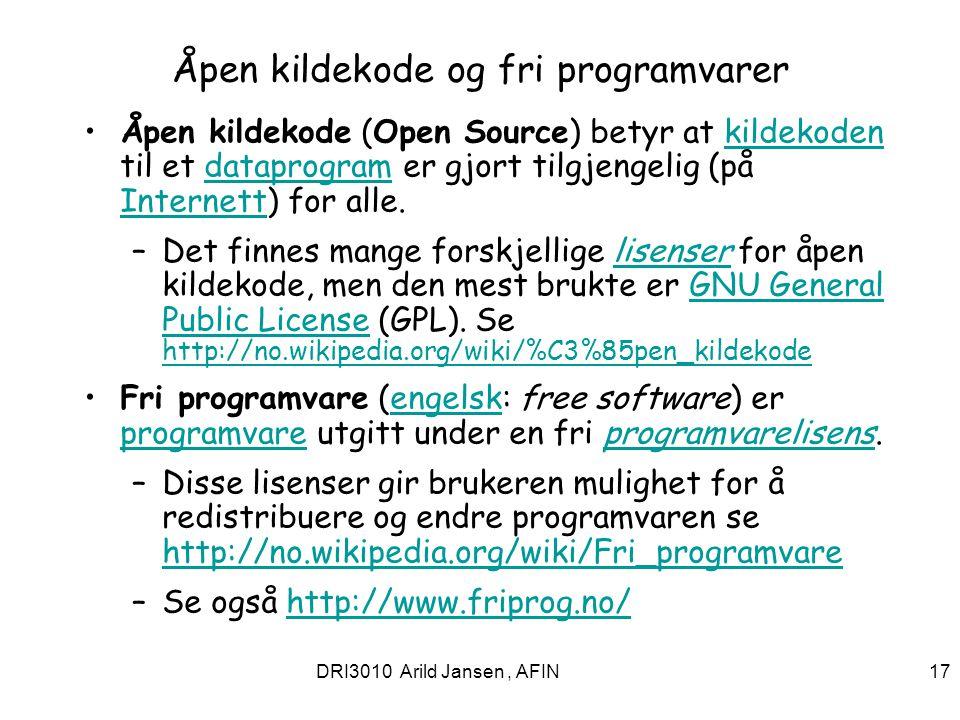 DRI3010 Arild Jansen, AFIN 17 Åpen kildekode og fri programvarer Åpen kildekode (Open Source) betyr at kildekoden til et dataprogram er gjort tilgjeng