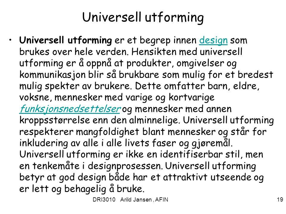 DRI3010 Arild Jansen, AFIN 19 Universell utforming Universell utforming er et begrep innen design som brukes over hele verden. Hensikten med universel