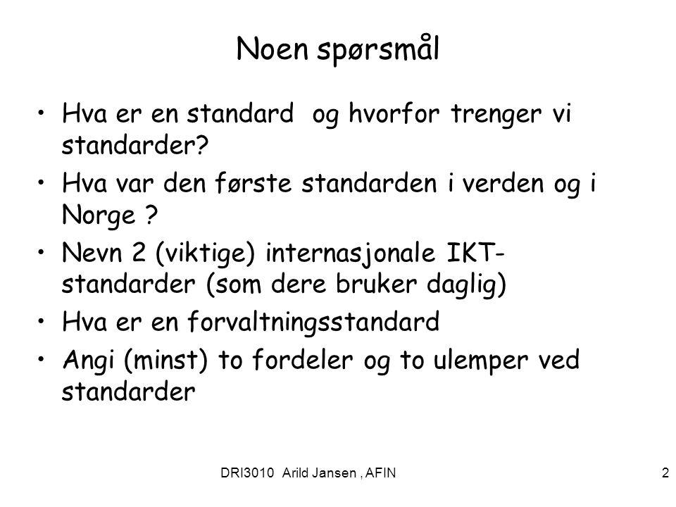 DRI3010 H 09 041 12009 Arild Jansen, AFIN 3 Hva betyr standarder Standard er en teknisk spesifikasjon som beskriver hvordan ulike objekter skal kunne defineres på en entydig måte, for eksempel mål og vekt, eller som beskriver arbeidsmetoder, for eksempel kvalitetsstyring i en bedrift.