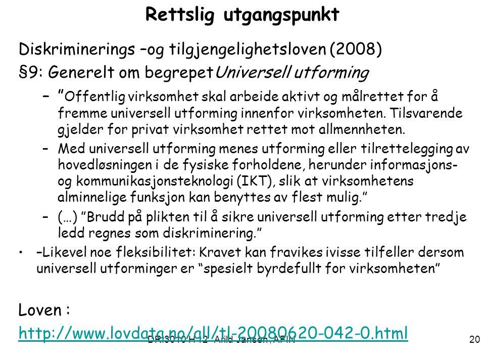 DRI3010 H 12 Arild Jansen, AFIN 20 Rettslig utgangspunkt Diskriminerings –og tilgjengelighetsloven (2008) §9: Generelt om begrepetUniversell utforming