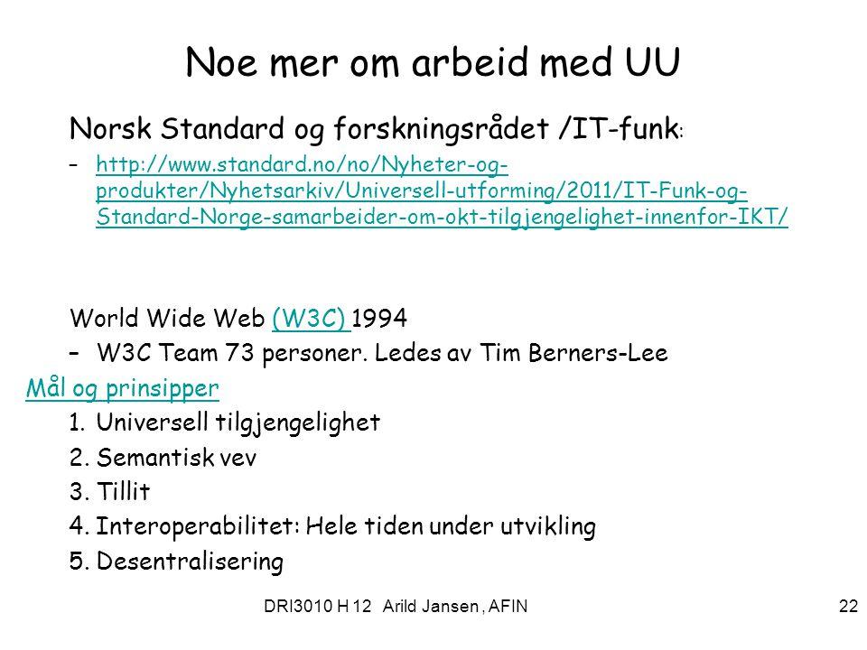 DRI3010 H 12 Arild Jansen, AFIN 22 Noe mer om arbeid med UU Norsk Standard og forskningsrådet /IT-funk : –http://www.standard.no/no/Nyheter-og- produk