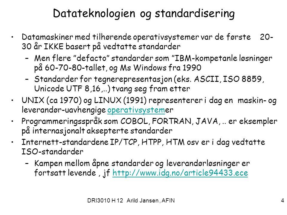 DRI3010 H 12 Arild Jansen, AFIN 4 Datateknologien og standardisering Datamaskiner med tilhørende operativsystemer var de første 20- 30 år IKKE basert