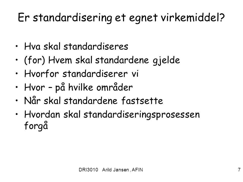 DRI3010 Arild Jansen, AFIN 7 Er standardisering et egnet virkemiddel? Hva skal standardiseres (for) Hvem skal standardene gjelde Hvorfor standardisere