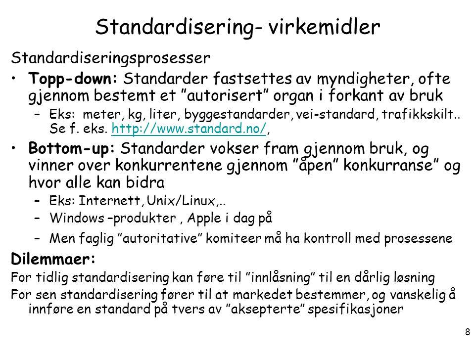 """8 Standardisering- virkemidler Standardiseringsprosesser Topp-down: Standarder fastsettes av myndigheter, ofte gjennom bestemt et """"autorisert"""" organ i"""