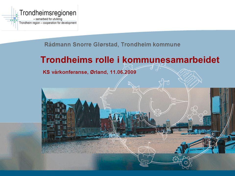 Rådmann Snorre Glørstad, Trondheim kommune Trondheims rolle i kommunesamarbeidet KS vårkonferanse, Ørland, 11.06.2009