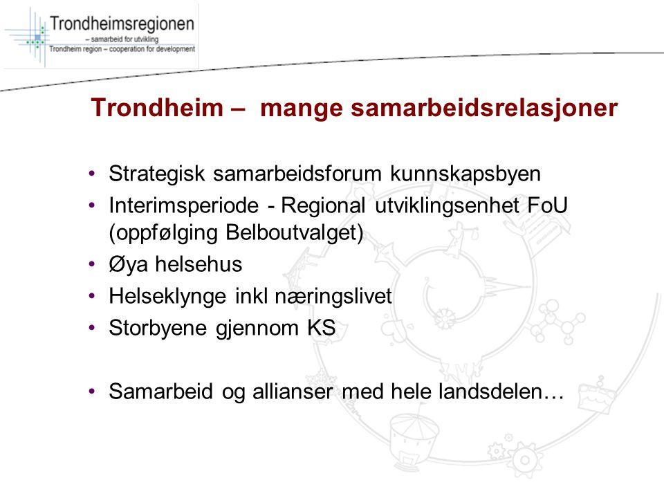Trondheim – mange samarbeidsrelasjoner Strategisk samarbeidsforum kunnskapsbyen Interimsperiode - Regional utviklingsenhet FoU (oppfølging Belboutvalg