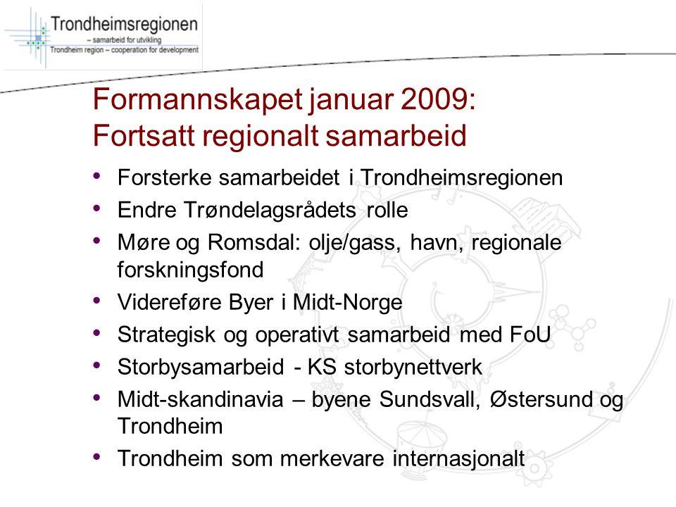 Formannskapet januar 2009: Fortsatt regionalt samarbeid Forsterke samarbeidet i Trondheimsregionen Endre Trøndelagsrådets rolle Møre og Romsdal: olje/
