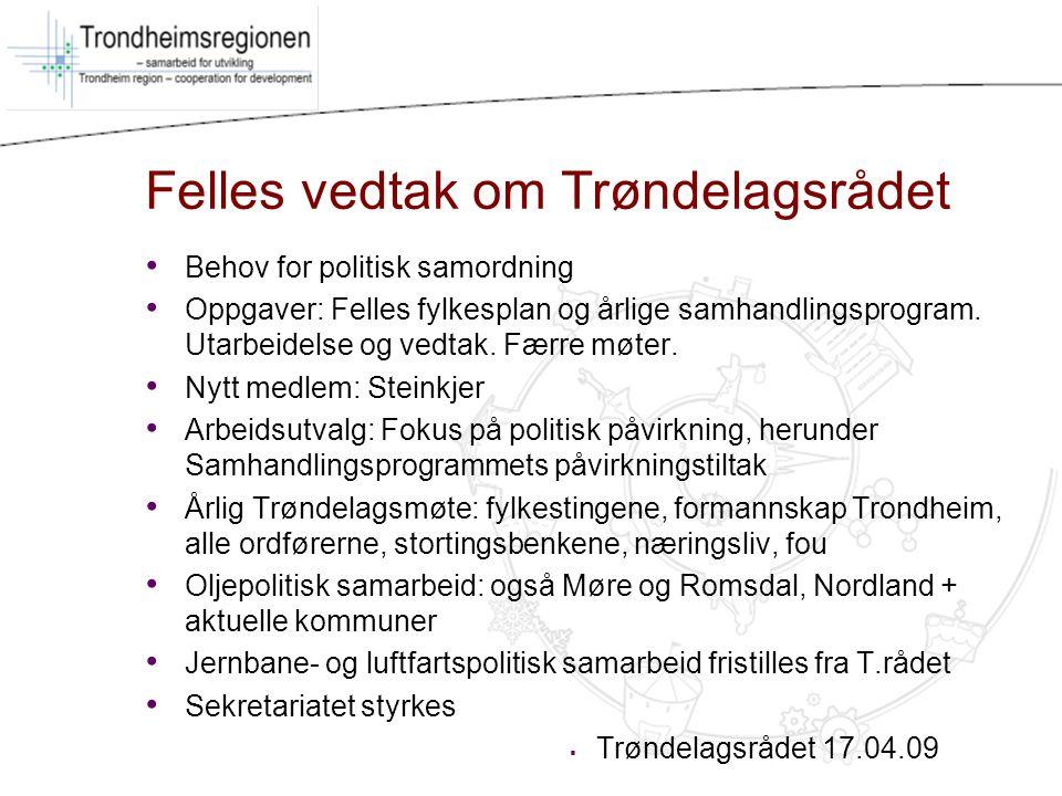 Felles vedtak om Trøndelagsrådet Behov for politisk samordning Oppgaver: Felles fylkesplan og årlige samhandlingsprogram. Utarbeidelse og vedtak. Færr