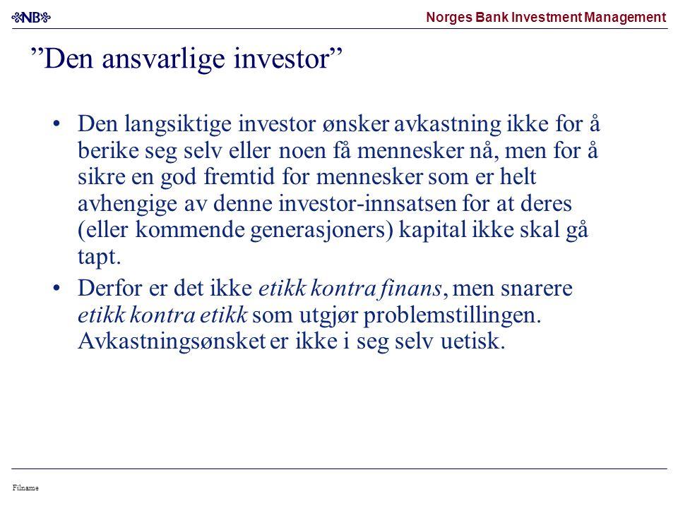 Norges Bank Investment Management Filname Den ansvarlige investor Den langsiktige investor ønsker avkastning ikke for å berike seg selv eller noen få mennesker nå, men for å sikre en god fremtid for mennesker som er helt avhengige av denne investor-innsatsen for at deres (eller kommende generasjoners) kapital ikke skal gå tapt.