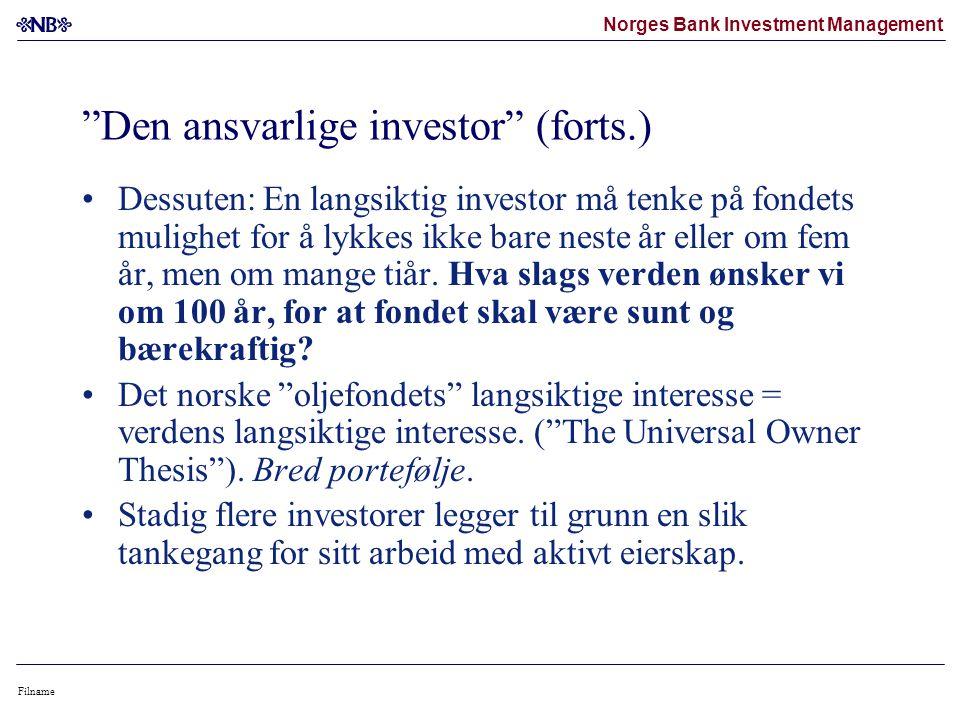 Norges Bank Investment Management Filname Den ansvarlige investor (forts.) Dessuten: En langsiktig investor må tenke på fondets mulighet for å lykkes ikke bare neste år eller om fem år, men om mange tiår.