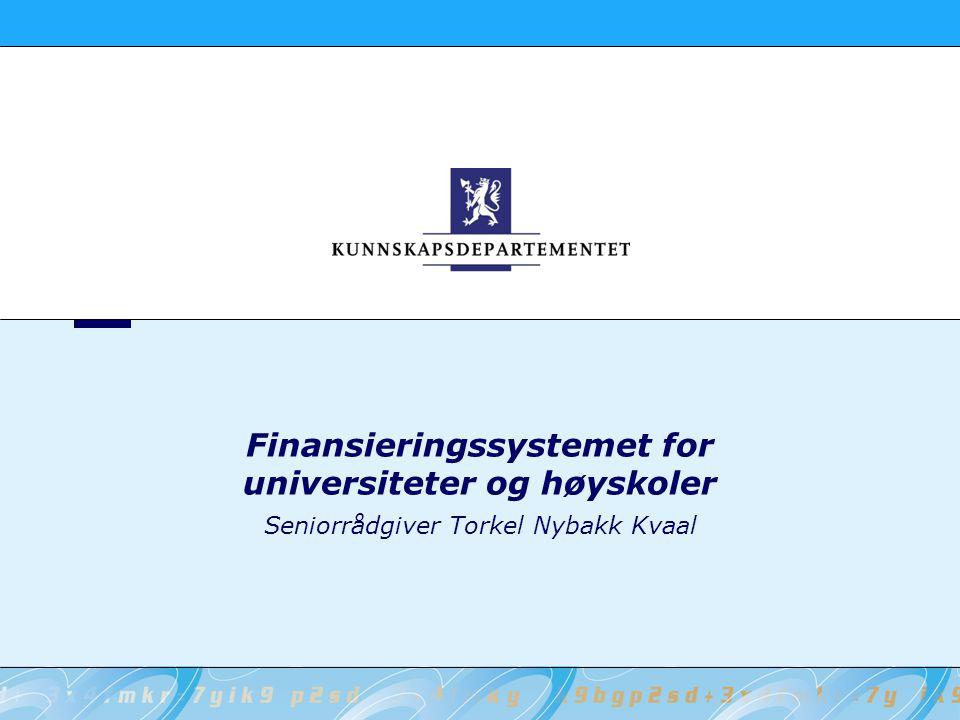 Finansieringssystemet for universiteter og høyskoler Seniorrådgiver Torkel Nybakk Kvaal