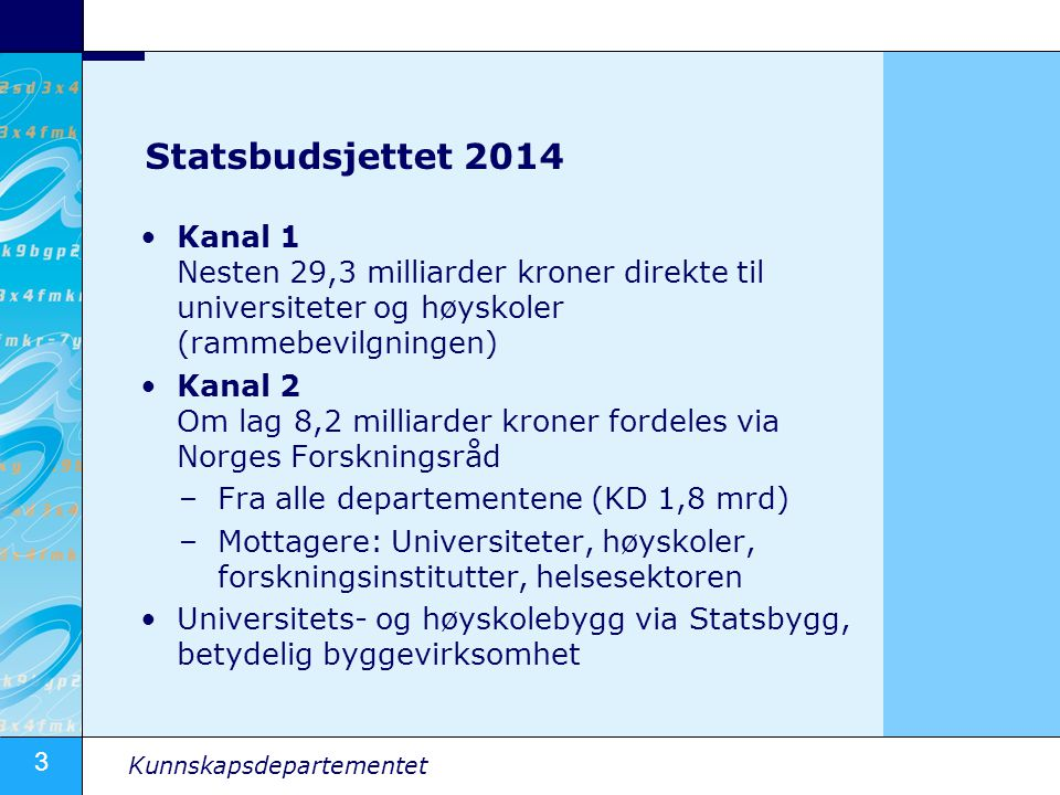 3 Kunnskapsdepartementet Statsbudsjettet 2014 Kanal 1 Nesten 29,3 milliarder kroner direkte til universiteter og høyskoler (rammebevilgningen) Kanal 2