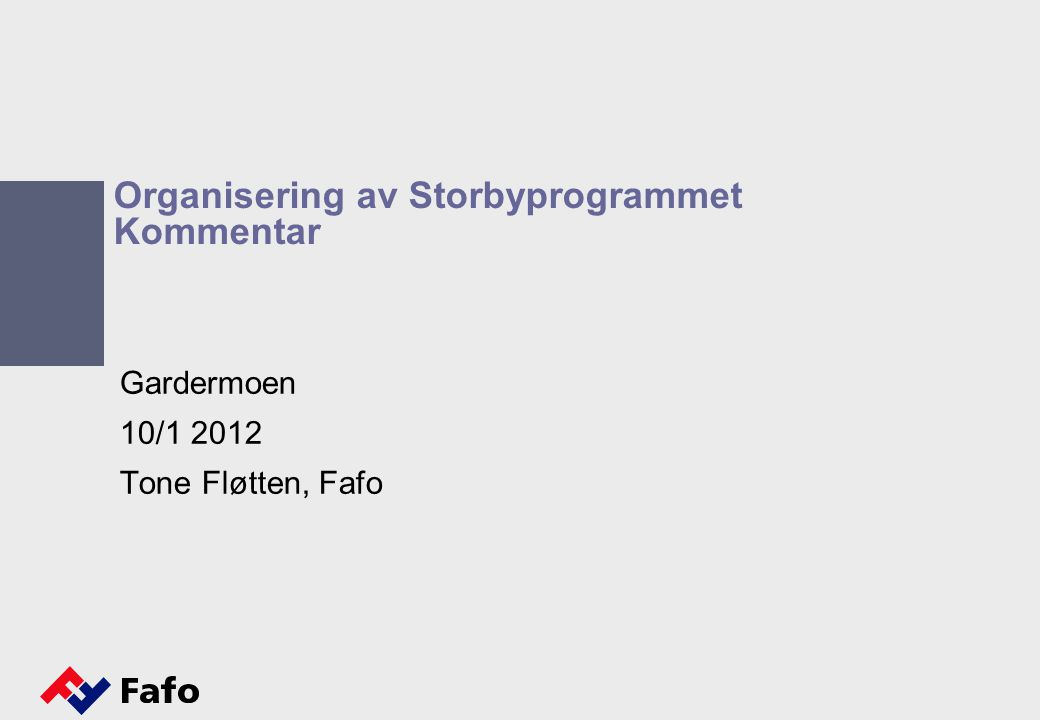 Organisering av Storbyprogrammet Kommentar Gardermoen 10/1 2012 Tone Fløtten, Fafo