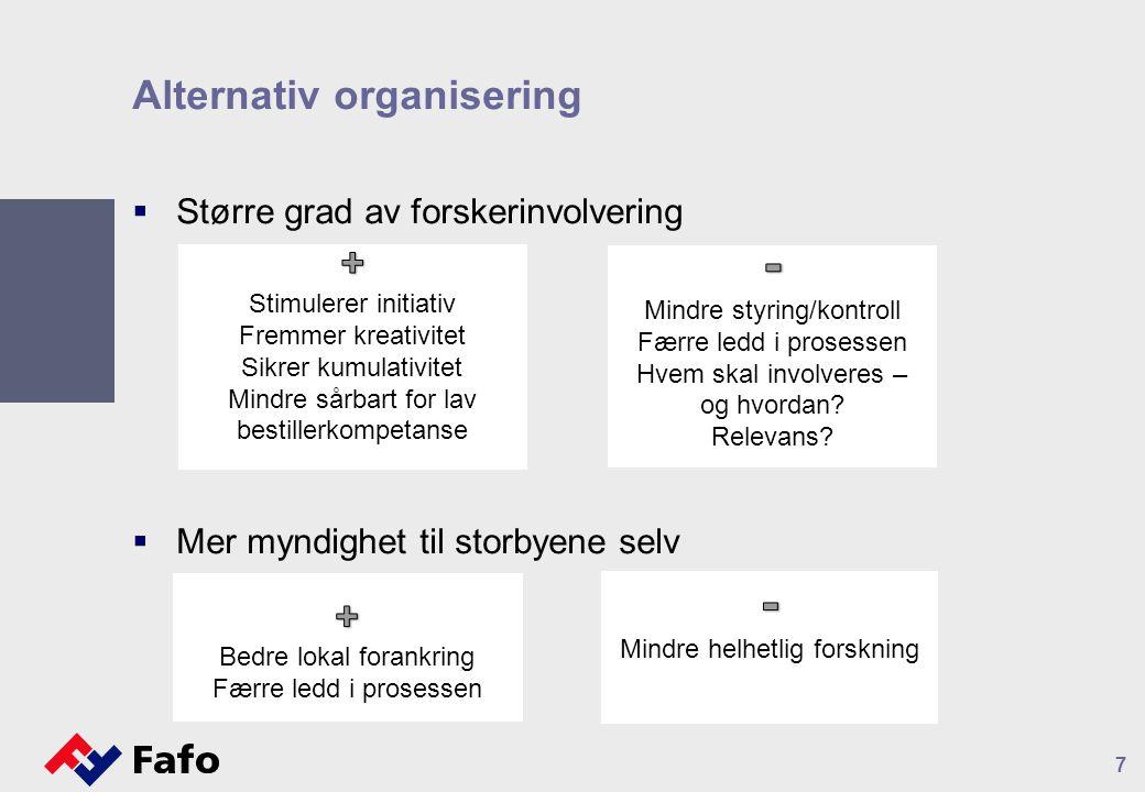 Alternativ organisering  Større grad av forskerinvolvering  Mer myndighet til storbyene selv 7