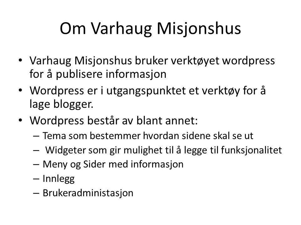 Om Varhaug Misjonshus Varhaug Misjonshus bruker verktøyet wordpress for å publisere informasjon Wordpress er i utgangspunktet et verktøy for å lage blogger.