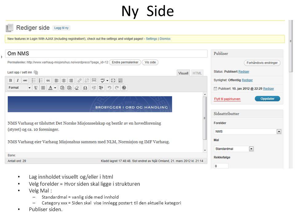 Ny Side Lag innholdet visuellt og/eller i html Velg forelder = Hvor siden skal ligge i strukturen Velg Mal : – Standardmal = vanlig side med innhold – Category xxx = Siden skal vise innlegg postert til den aktuelle kategori Publiser siden.