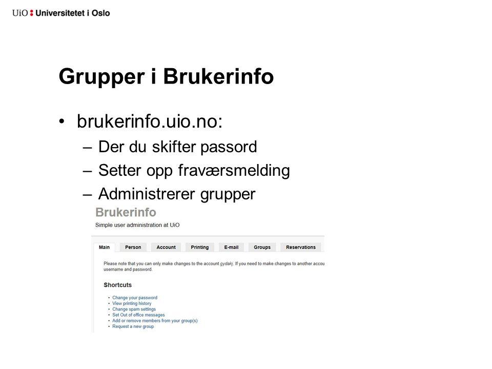 Grupper i Brukerinfo brukerinfo.uio.no: –Der du skifter passord –Setter opp fraværsmelding –Administrerer grupper