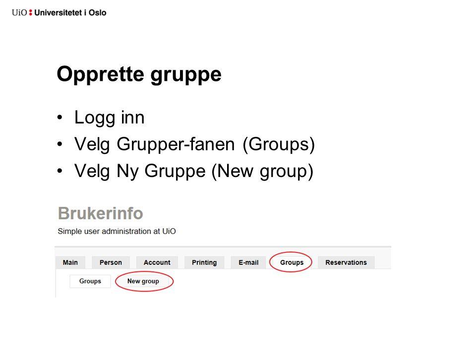 Opprette gruppe Logg inn Velg Grupper-fanen (Groups) Velg Ny Gruppe (New group)