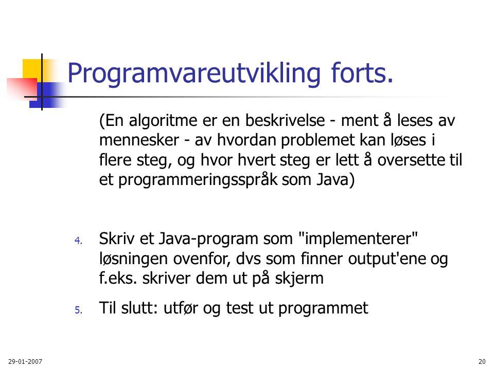 29-01-200720 Programvareutvikling forts. (En algoritme er en beskrivelse - ment å leses av mennesker - av hvordan problemet kan løses i flere steg, og