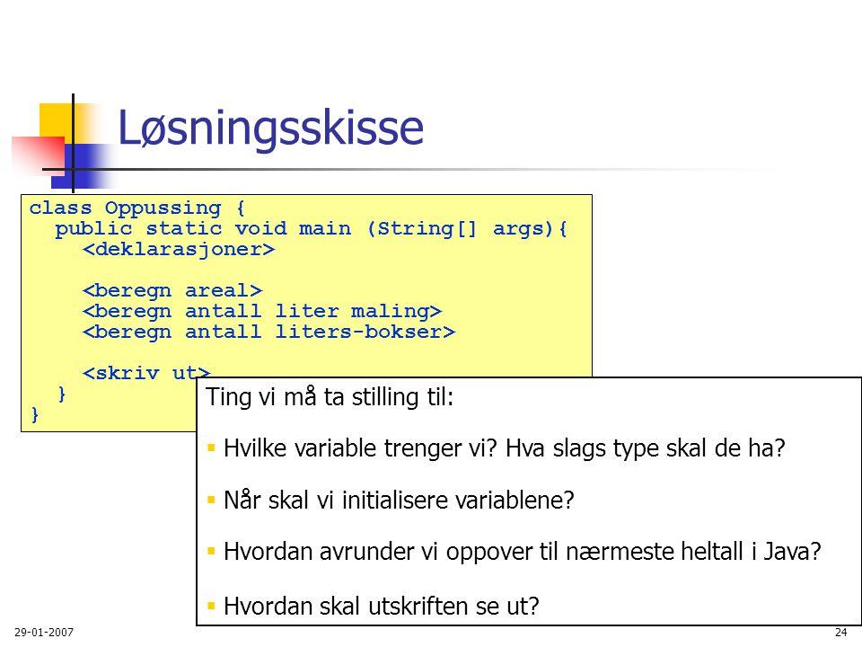 29-01-200724 Løsningsskisse class Oppussing { public static void main (String[] args){ } Ting vi må ta stilling til:  Hvilke variable trenger vi? Hva