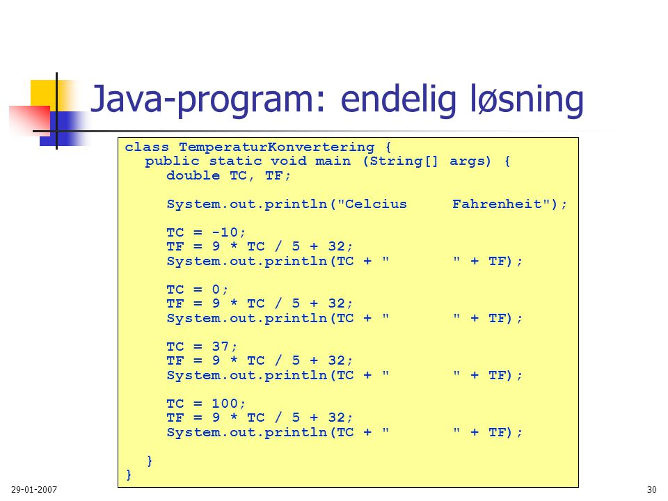 29-01-200730 Java-program: endelig løsning class TemperaturKonvertering { public static void main (String[] args) { double TC, TF; System.out.println(