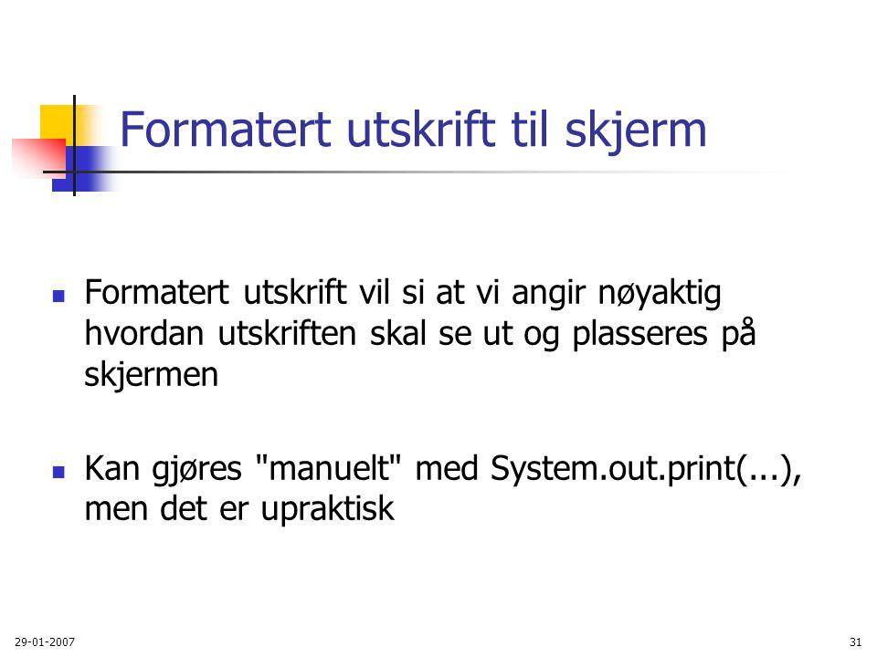29-01-200731 Formatert utskrift til skjerm Formatert utskrift vil si at vi angir nøyaktig hvordan utskriften skal se ut og plasseres på skjermen Kan g
