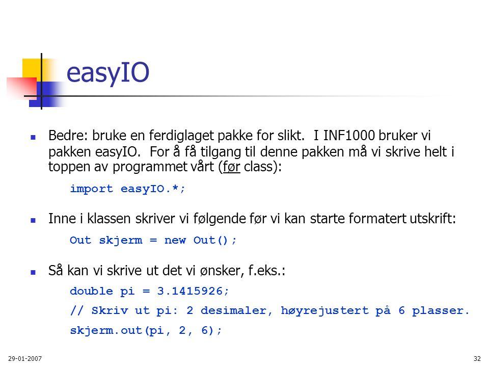 29-01-200732 easyIO Bedre: bruke en ferdiglaget pakke for slikt. I INF1000 bruker vi pakken easyIO. For å få tilgang til denne pakken må vi skrive hel