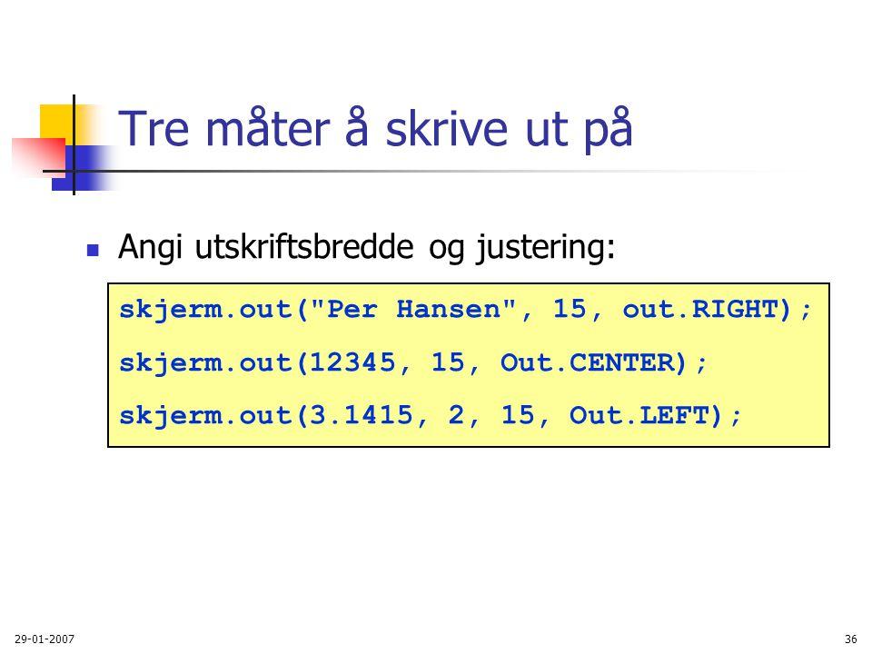 29-01-200736 Tre måter å skrive ut på Angi utskriftsbredde og justering: skjerm.out(