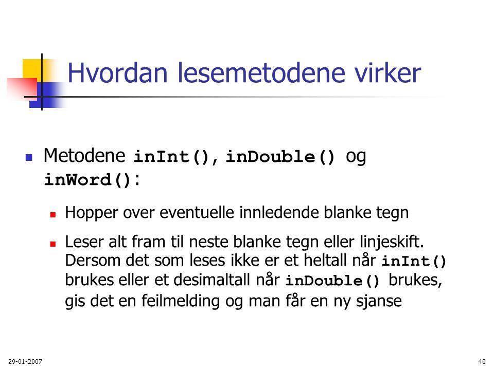 29-01-200740 Hvordan lesemetodene virker Metodene inInt(), inDouble() og inWord() : Hopper over eventuelle innledende blanke tegn Leser alt fram til n