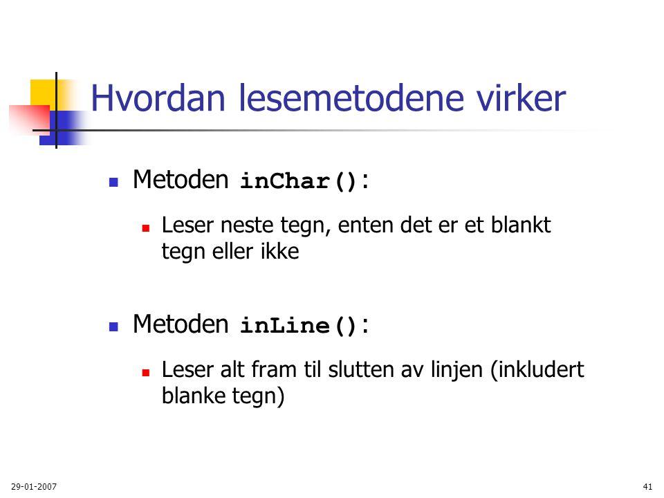 29-01-200741 Hvordan lesemetodene virker Metoden inChar() : Leser neste tegn, enten det er et blankt tegn eller ikke Metoden inLine() : Leser alt fram