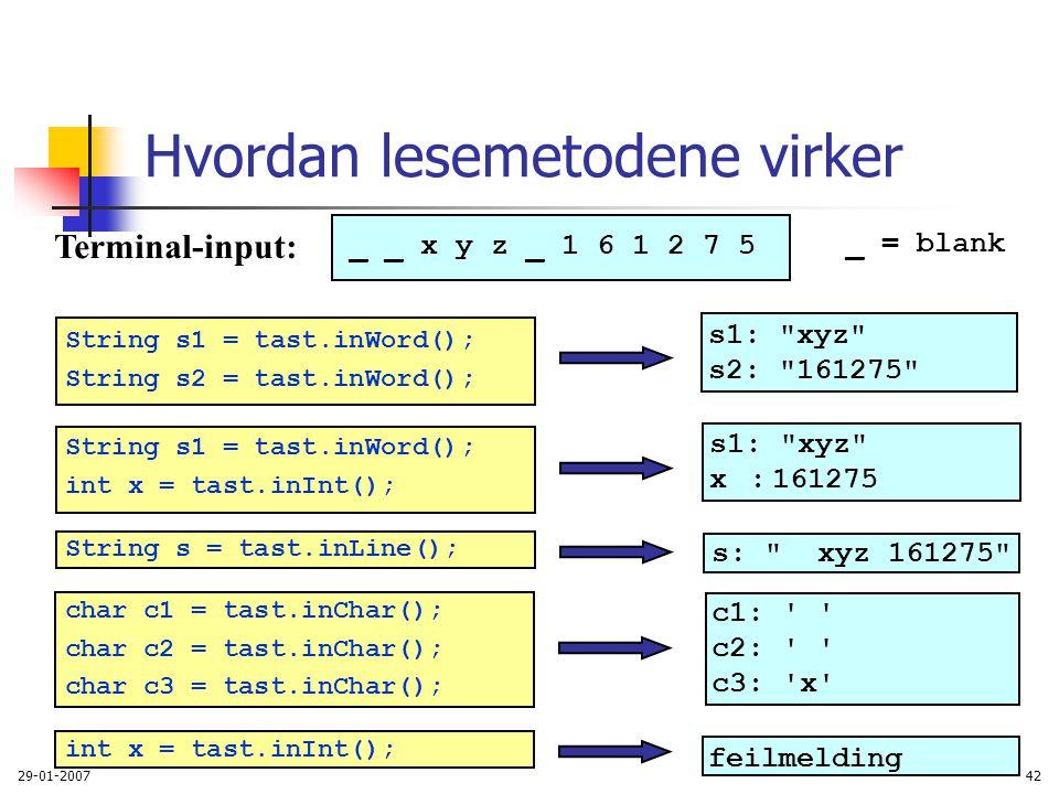 29-01-200742 Hvordan lesemetodene virker _ _ x y z _ 1 6 1 2 7 5 _ = blank String s1 = tast.inWord(); String s2 = tast.inWord(); String s1 = tast.inWo