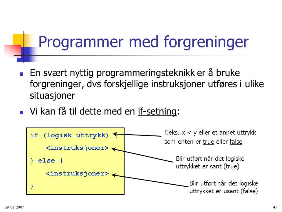 29-01-200747 Programmer med forgreninger En svært nyttig programmeringsteknikk er å bruke forgreninger, dvs forskjellige instruksjoner utføres i ulike