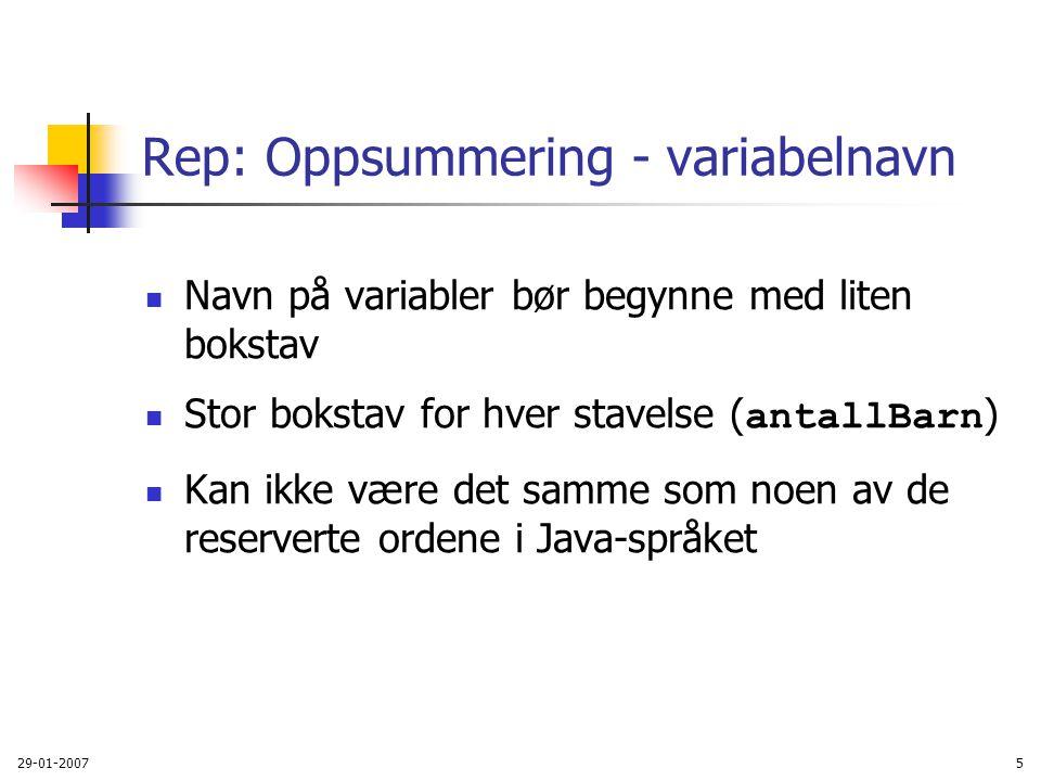 29-01-20075 Rep: Oppsummering - variabelnavn Navn på variabler bør begynne med liten bokstav Stor bokstav for hver stavelse ( antallBarn ) Kan ikke væ
