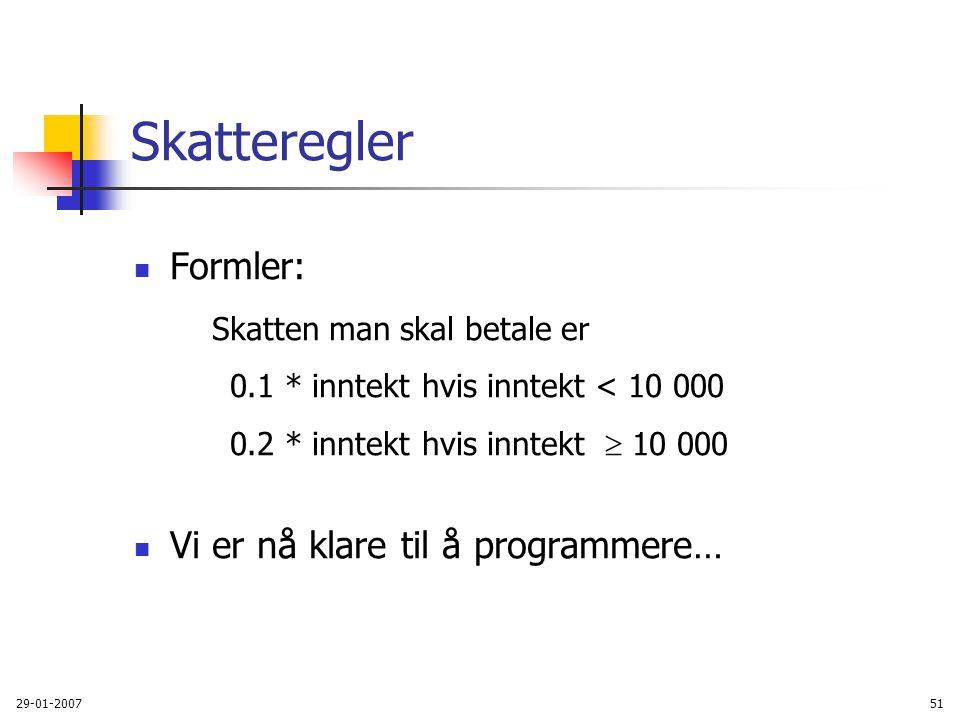 29-01-200751 Skatteregler Formler: Skatten man skal betale er 0.1 * inntekthvis inntekt < 10 000 0.2 * inntekthvis inntekt  10 000 Vi er nå klare til