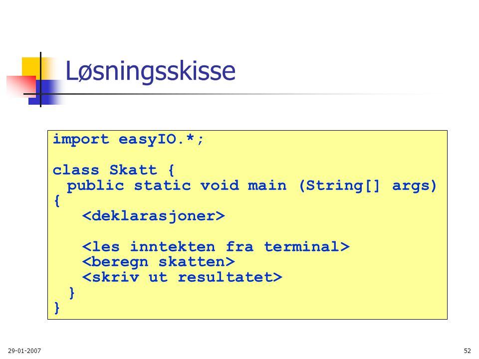 29-01-200752 Løsningsskisse import easyIO.*; class Skatt { public static void main (String[] args) { }