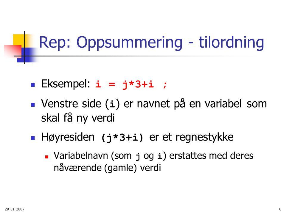 29-01-20076 Rep: Oppsummering - tilordning Eksempel: i = j*3+i ; Venstre side ( i ) er navnet på en variabel som skal få ny verdi Høyresiden (j*3+i) e