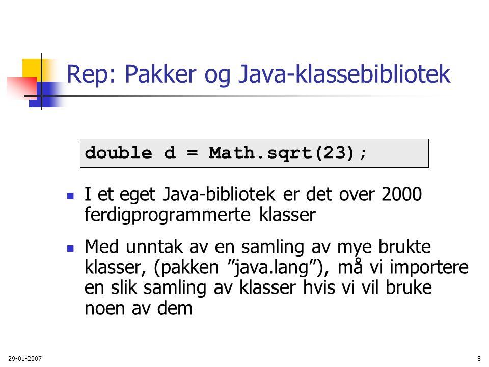 29-01-20078 Rep: Pakker og Java-klassebibliotek I et eget Java-bibliotek er det over 2000 ferdigprogrammerte klasser Med unntak av en samling av mye b