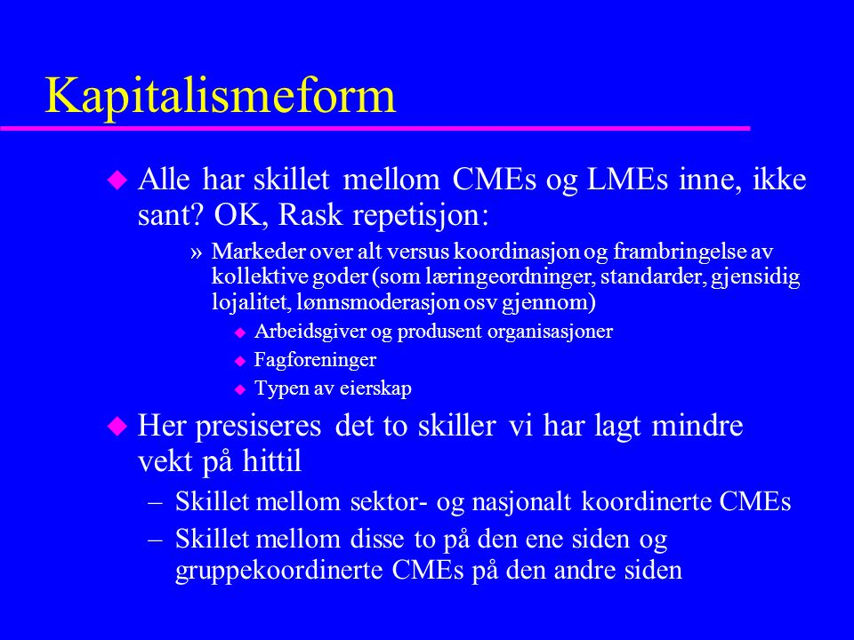 Kapitalismeform u Alle har skillet mellom CMEs og LMEs inne, ikke sant.