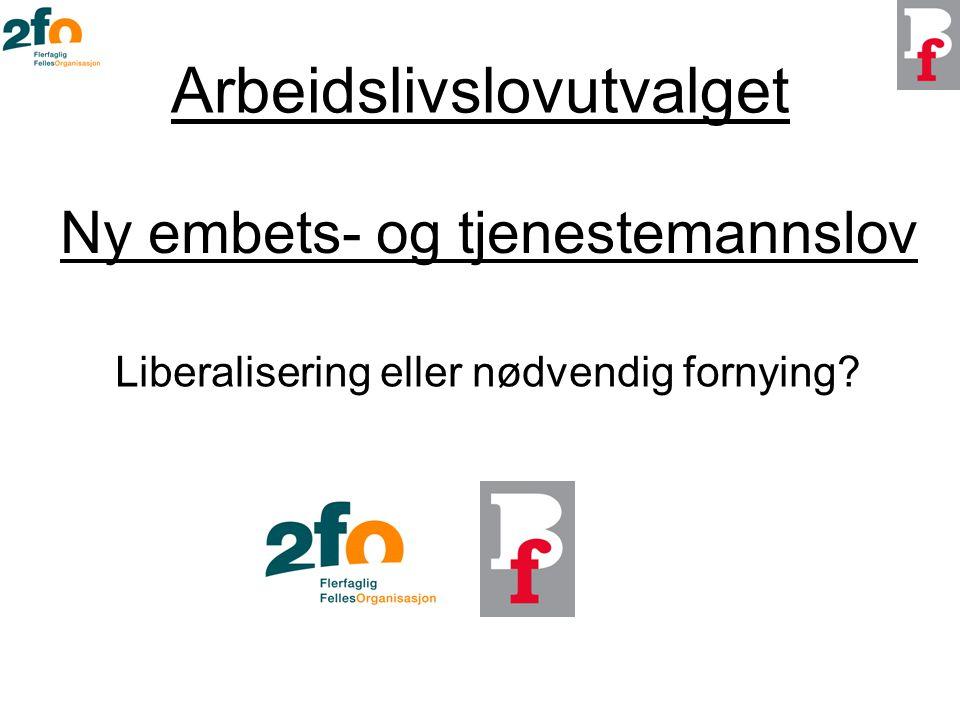 Arbeidslivslovutvalget Liberalisering eller nødvendig fornying? Ny embets- og tjenestemannslov